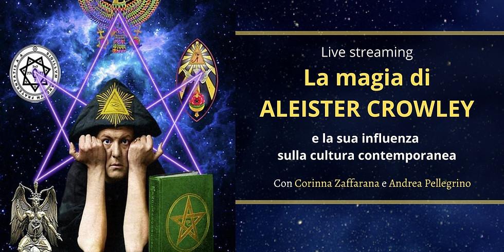 LA MAGIA DI ALEISTER CROWLEY. Live Streaming con Corinna Zaffarana e Andrea Pellegrino