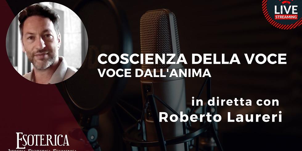 COSCIENZA DELLA VOCE. VOCE DELL'ANIMA. Live Facebook con Roberto Laureri