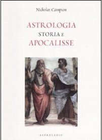 ASTROLOGIA STORIA E APOCALISSE. Nicholas Campion