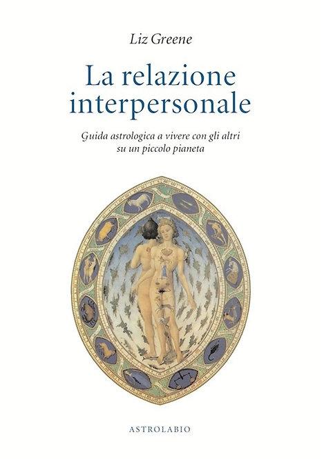 LA RELAZIONE INTERPERSONALE. Liz Greene