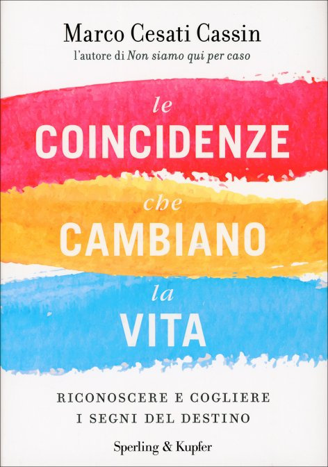 LE COINCIDENZE CHE CAMBIANO LA VITA. Marco Cesati Cassin