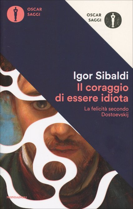 IL CORAGGIO DI ESSERE IDIOTA. Igor Sibaldi