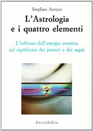 L'ASTROLOGIA E I QUATTRO ELEMENTI. Stephen Arroyo