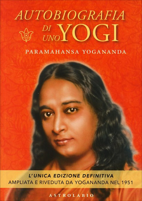 AUTOBIOGRAFIA DI UNO YOGI. Paramahansa Yogananda
