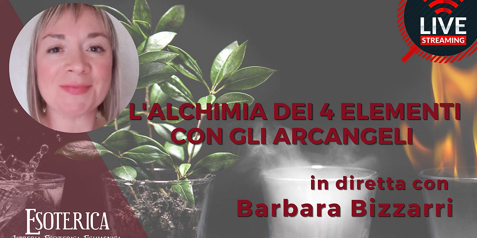 L'ALCHIMIA DEI 4 ELEMENTI CON GLI ARCANGELI. Live Streaming con Barbara Bizzarri