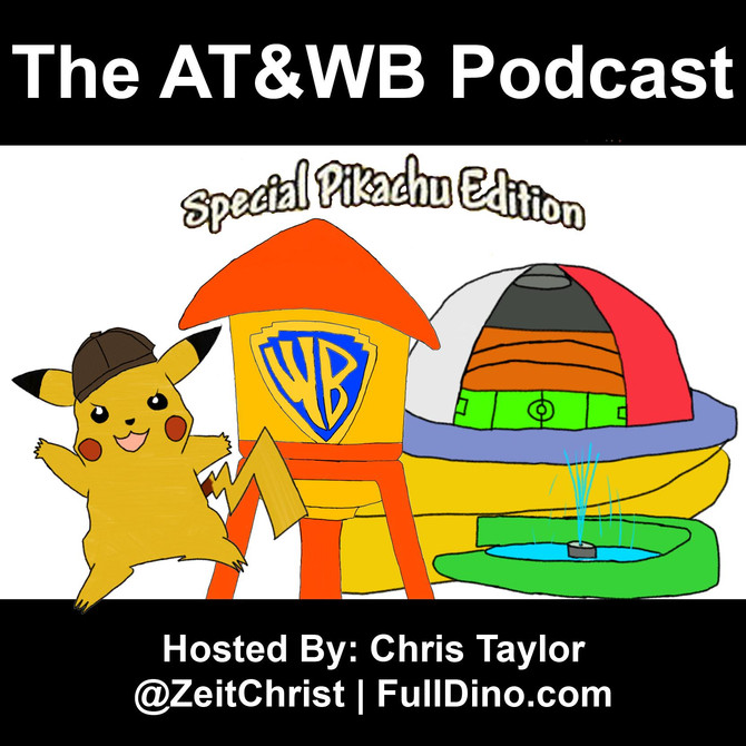 AT&WB Podcast - Episode 27 - Detective Pikachu SPOILER Spectacular - HBO Premiere