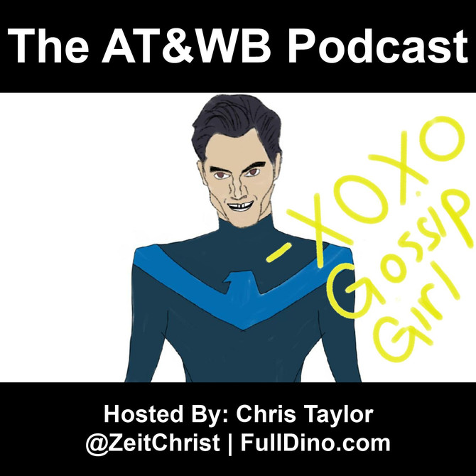 AT&WB Podcast - Episode 28 - CW Network Dramas - Gossip Girl
