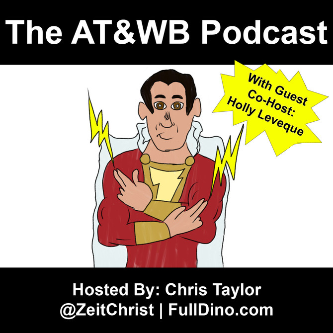 The AT&WB Podcast - Episode 20 - Shazam SPOILER Spectacular