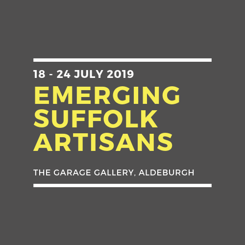 Emerging Suffolk Artisans 18-24 July 2019