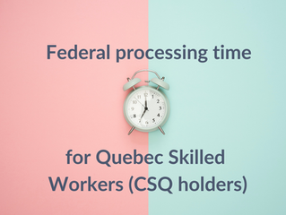 Federal processing time for Quebec Skilled Workers (CSQ holders)