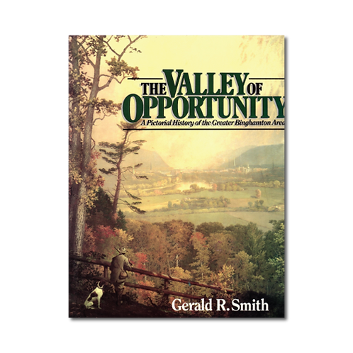 The Valley of Opportunity: A Pictorial History of the Greater Binghamton Area