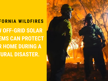 California wildfires - How off-grid solar systems protect your home.