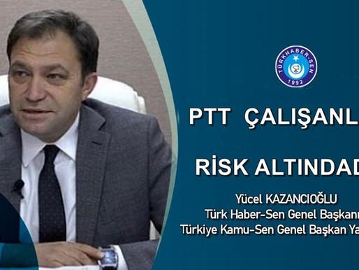 PTT ÇALIŞANLARI BÜYÜK RİSK ALTINDADIR