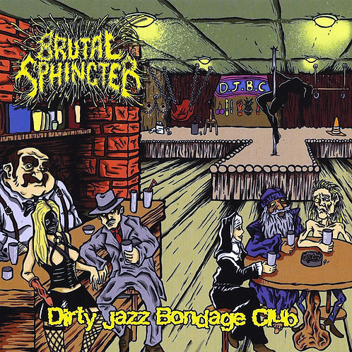"""Brutal Sphincter """"Dirty Jazz Bondage Club"""" CD"""