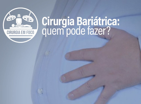 Cirurgia Bariátrica - Quem pode fazer?