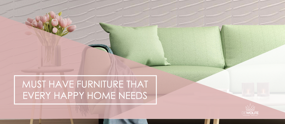 MUST HAVE FURNITURE THAT EVERY HAPPY HOME NEEDS