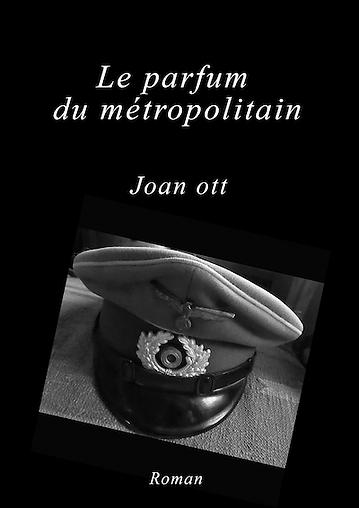 Le parfum du métropolitain - Roman - Elle revit son adolescence parisienne et sa liaison avec un SS en 44 : amour ? viol ?