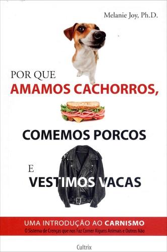 Por que amamos cachorros, comemos porcos e vestimos vacas?