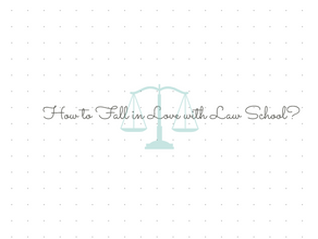 How to Fall in Love with Law School?