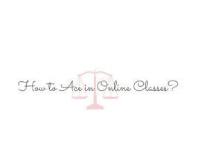 How to Ace in Online Classes?