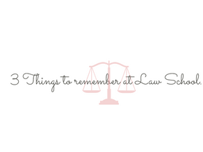 3 Things to remember at Law School.