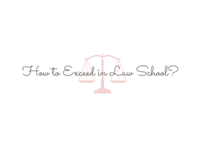 How to Exceed in Law School?