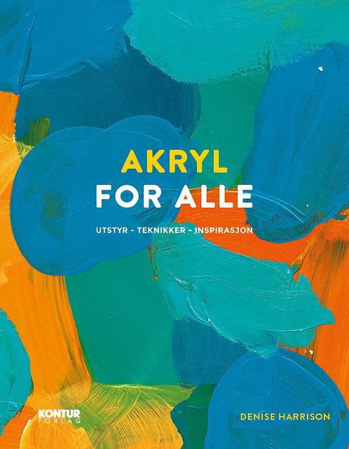 Akryl for alle: Utstyr - teknikker - inspirasjon