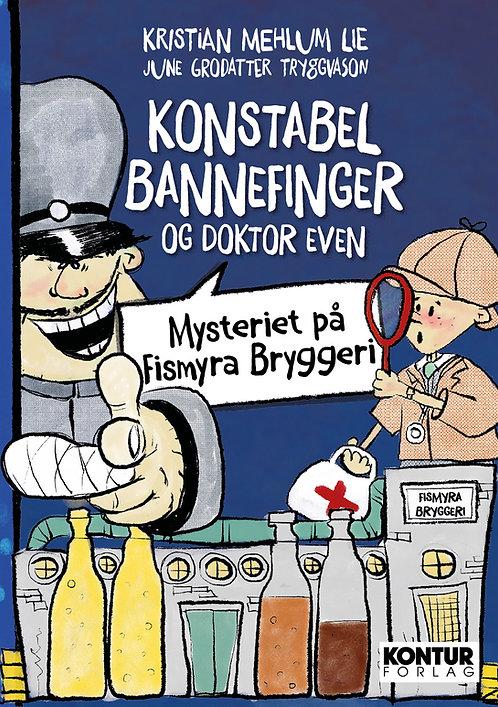 Konstabel Bannefinger og Doktor Even: Mysteriet på Fismyra bryggeri