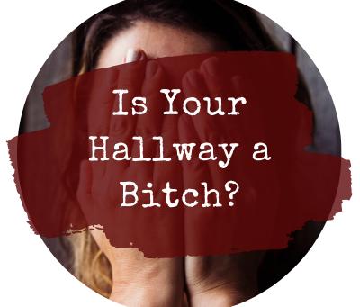 Is Your Hallway a Bitch?