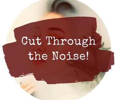 Cut Through the Noise!