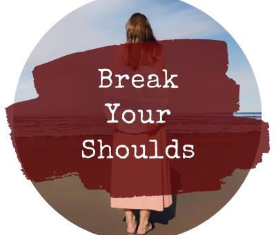 Break Your Shoulds