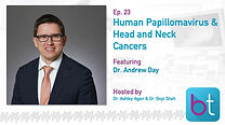 Human Papillomavirus and Head and Neck Cancers BackTable ENT Podcast Guest Dr. Andrew Day
