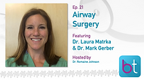 Airway Surgery - What's in Your Toolbox? BackTable ENT Podcast Guest Dr. Laura Matrka