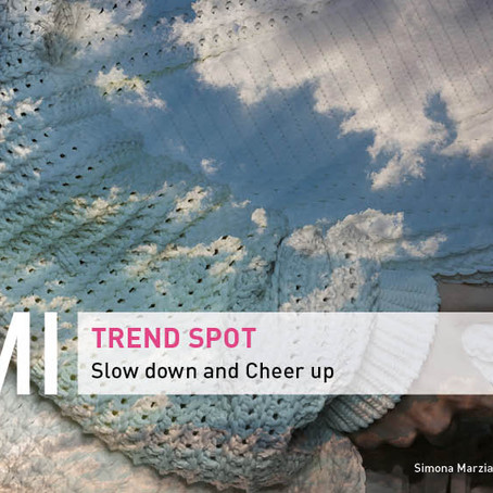 TREND SPOT – SLOW DOWN AND CHEER UP