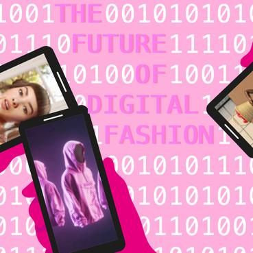 FASHION: THE FUTURE OF DIGITAL FASHION