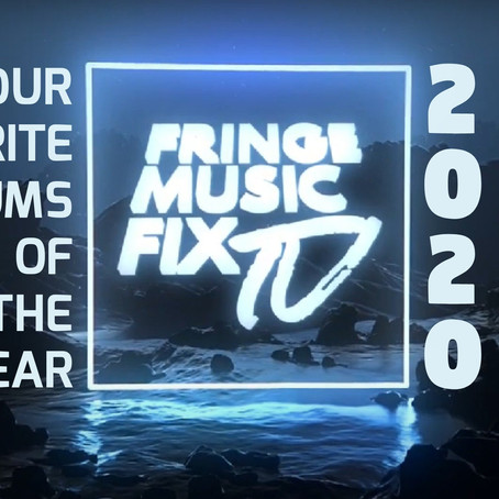 FRINGE MUSIC FIX'S FAVOURITE ALBUMS OF 2020