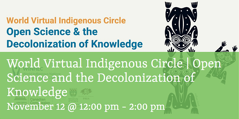 World Virtual Indigenous Circle   Open Science and the Decolonization of Knowledge