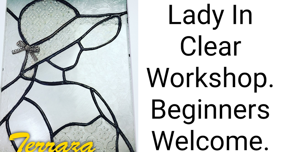 Lady in Clear Workshop (Mothers Day) Beginners Welcome