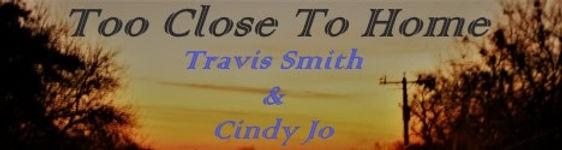 Travis & Cindy Jo - Too Close to Home