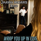 Darrin Morris Band Wrap You Up In Love A