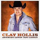 Clay Hollis Anybody Lovin You Lately.jpg