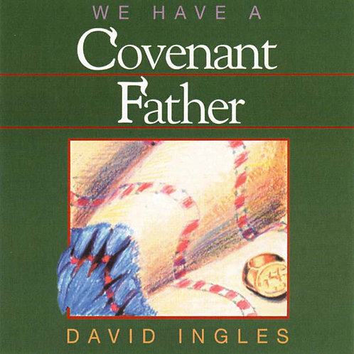 We Have A Covenant Father