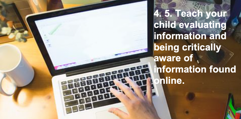 5. Teach your child about evaluating information and being critically aware of information found online.