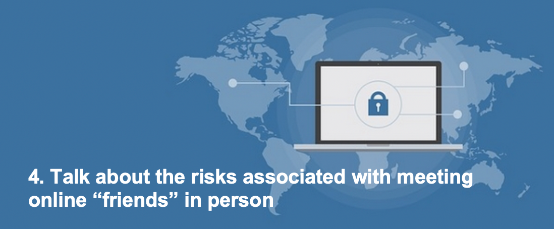 """4. Talk about the risks associated with meeting online """"friends"""" in person"""
