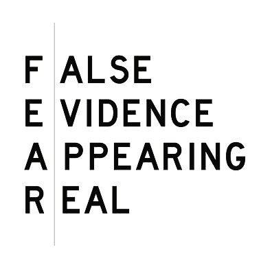 Fear isn't real!