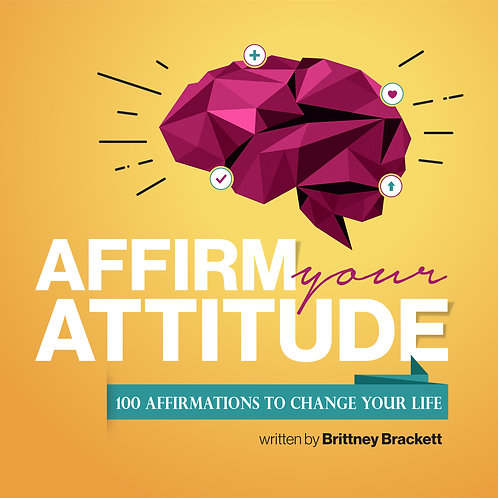 Affirm Your Attitude: 100 Affirmations to Change your Life