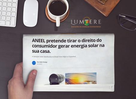 ANEEL pretende tirar o direito do consumidor gerar energia solar na sua casa.