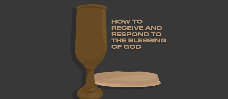 How To Receive & Respond To The Blessing of God