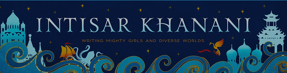 Intisar Khanani: Writing Mighty Girls and Diverse Worlds