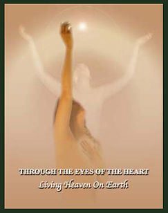 A Life HandBook | Through the Eyes of the Heart - Living Heaven on Earth | Counselor of the Heart